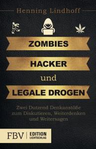"""Henning Lindhoffs """"Zombies, Hacker und legale Drogen"""""""