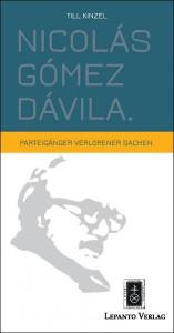 In Kürze: Till Kinzel: Nicolás Gómez Dávila - Parteigänger verlorener Sachen